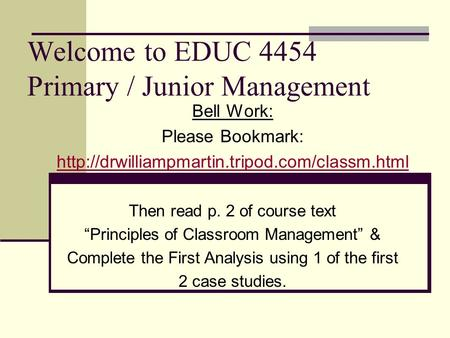 Welcome to EDUC 4454 Primary / Junior Management Bell Work: Please Bookmark:  Then read p. 2 of course text.