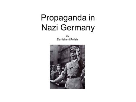 Propaganda in Nazi Germany By Daniel and Polish. The head of the propaganda machine in Germany was Joseph Goebbels. Hitler was concerned to have a effective.
