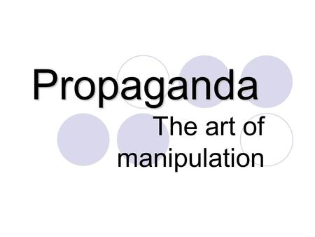 Propaganda The art of manipulation. Name calling Links a person or idea to a negative symbol Hopes the audience will reject the person on the basis of.