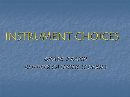 INSTRUMENT CHOICES GRADE 5 BAND RED DEER CATHOLIC SCHOOLS.