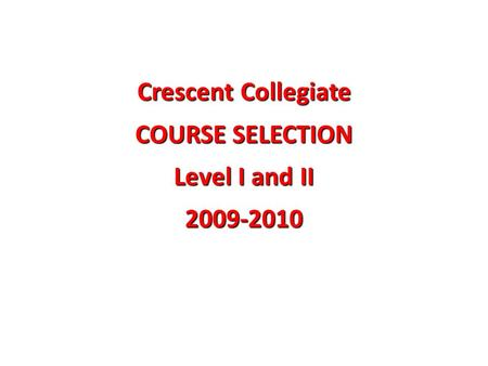 Crescent Collegiate COURSE SELECTION Level I and II 2009-2010.