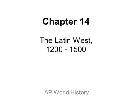 Chapter 14 The Latin West, 1200 - 1500 AP World History.