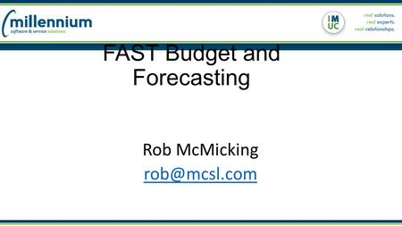 FAST Budget and Forecasting Rob McMicking