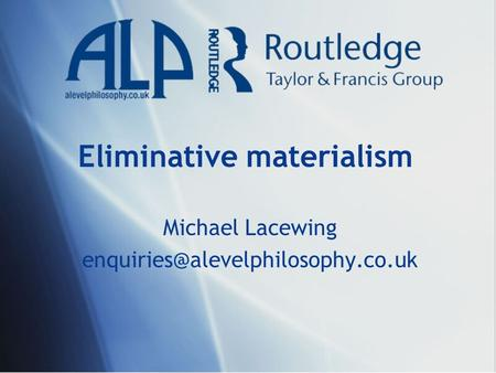 Eliminative materialism Michael Lacewing
