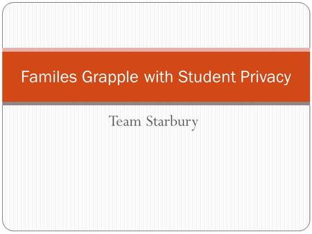 Team Starbury Familes Grapple with Student Privacy.