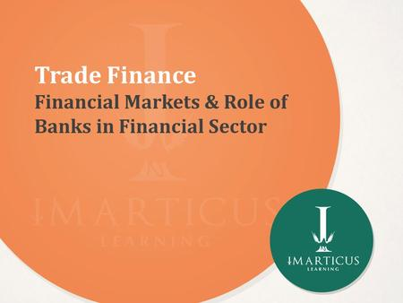 Trade Finance Financial Markets & Role of Banks in Financial Sector.