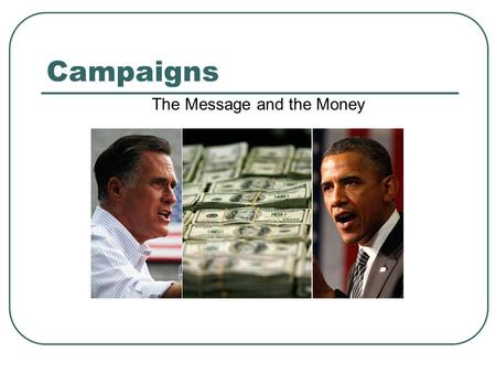 Campaigns The Message and the Money. The Media and Campaigns Campaigns attempt to gain favorable media coverage: Isolation of candidate (Biden, Palin)