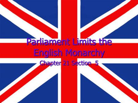 Parliament Limits the English Monarchy Chapter 21 Section 5.