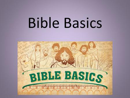 Bible Basics. What is the Bible? The Bible is God's revelation (message) to His people The Bible is a collection of 73 books, divided into the Old and.