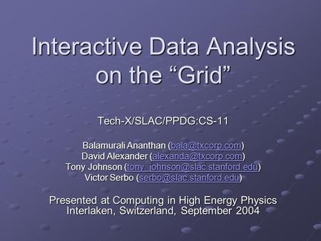"Interactive Data Analysis on the ""Grid"" Tech-X/SLAC/PPDG:CS-11 Balamurali Ananthan  David Alexander"