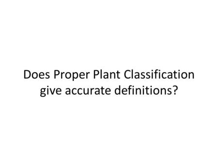 Does Proper Plant Classification give accurate definitions?