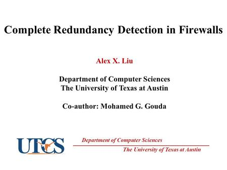 Department of Computer Sciences The University of Texas at Austin Complete Redundancy Detection in Firewalls Alex X. Liu Department of Computer Sciences.
