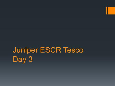 Juniper ESCR Tesco Day 3. Overview Day #1 Maintenance and monitoring Routing protocols Lab Day #2 Introduction to Juniper devices Junos CLI System and.