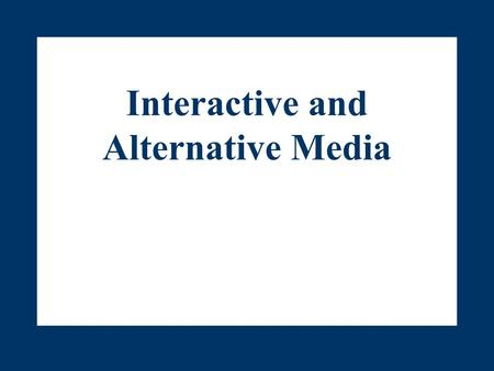 Interactive and Alternative Media. Outline I.Interactive Media II.The Internet III.Internet Advertising IV.E-Mail Advertising.