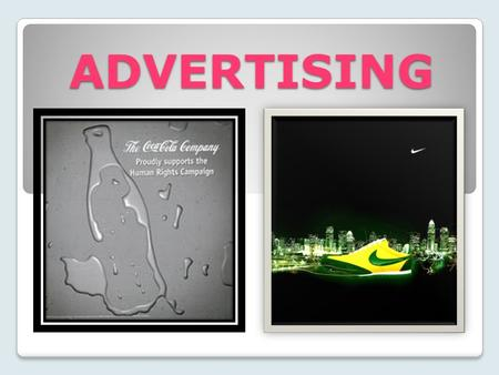 ADVERTISING. PRODUCT Goal of selling the item being promoted INSTITUTIONAL Goal of developing goodwill or a positive image.