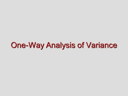 One-Way Analysis of Variance Recapitulation Recapitulation 1. Comparing differences among three or more subsamples requires a different statistical test.