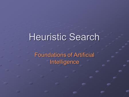 Heuristic Search Foundations of Artificial Intelligence.