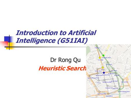 Introduction to Artificial Intelligence (G51IAI) Dr Rong Qu Heuristic Searches.