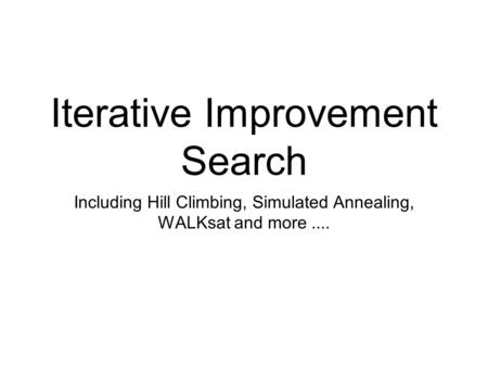 Iterative Improvement Search Including Hill Climbing, Simulated Annealing, WALKsat and more....
