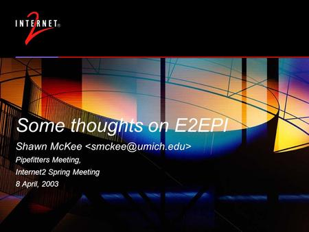 Some thoughts on E2EPI Shawn McKee Pipefitters Meeting, Internet2 Spring Meeting 8 April, 2003.