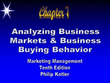 Chapter 7 Analyzing Business Markets & Business Buying Behavior