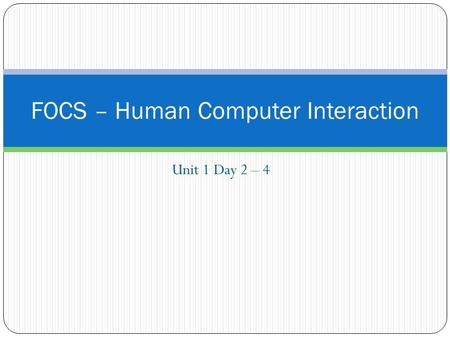 Unit 1 Day 2 – 4 FOCS – Human Computer Interaction.