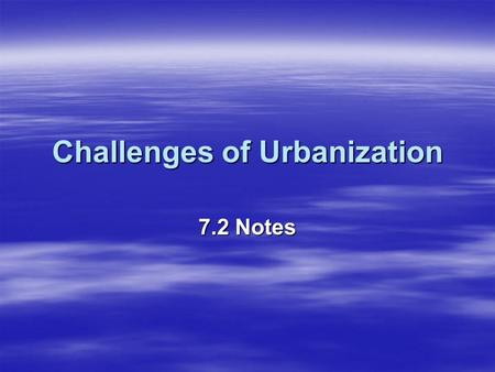 Challenges of Urbanization 7.2 Notes. Melting Pot  Mixture of people of different cultures and races who blended together by abandoning their native.