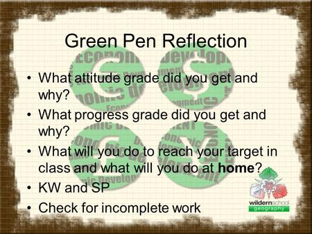 Green Pen Reflection What attitude grade did you get and why? What progress grade did you get and why? What will you do to reach your target in class and.