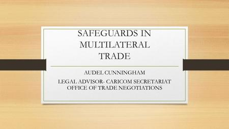 SAFEGUARDS IN MULTILATERAL TRADE AUDEL CUNNINGHAM LEGAL ADVISOR- CARICOM SECRETARIAT OFFICE OF TRADE NEGOTIATIONS.