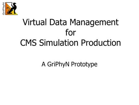 Virtual Data Management for CMS Simulation Production A GriPhyN Prototype.