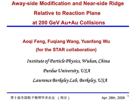 1 Away-side Modification and Near-side Ridge Relative to Reaction Plane at 200 GeV Au+Au Collisions 第十届全国粒子物理学术会议 (南京) Apr. 28th, 2008 Aoqi Feng, Fuqiang.