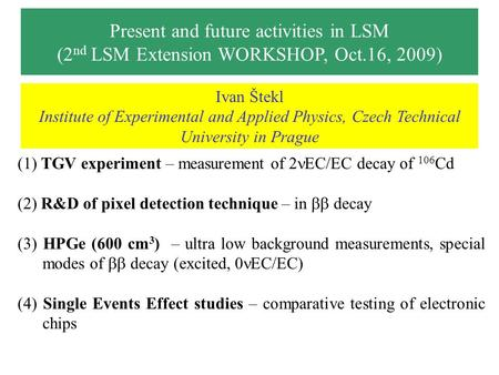 Present and future activities in LSM (2 nd LSM Extension WORKSHOP, Oct.16, 2009) (1) TGV experiment – measurement of 2 EC/EC decay of 106 Cd (2) R&D of.