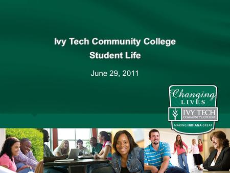Ivy Tech Community College Student Life Ivy Tech Community College Student Life June 29, 2011.