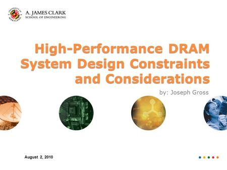 High-Performance DRAM System Design Constraints and Considerations by: Joseph Gross August 2, 2010.