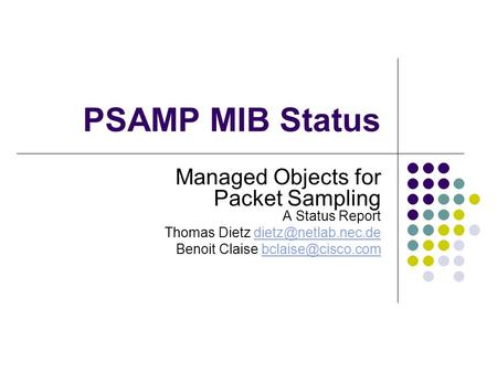PSAMP MIB Status Managed Objects for Packet Sampling A Status Report Thomas Dietz Benoit Claise