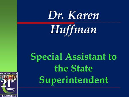 Dr. Karen Huffman Special Assistant to the State Superintendent.