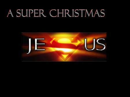A Super Christmas. Born of a Virgin Therefore the Lord Himself will give you a sign: Behold, a virgin will be with child and bear a son, and she.