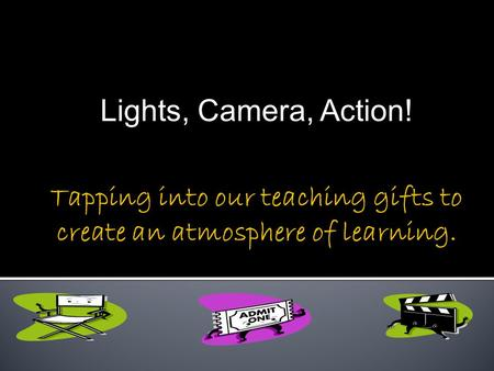 Lights, Camera, Action!. Mission Statement The mission of the Chatter Box is to provide a support system for educators that offers effective and practical.