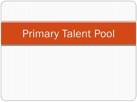 Primary Talent Pool. If… during the first five or six years of school, a child earns good grades and high praise without having to make much effort, what.