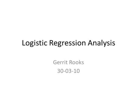 Logistic Regression Analysis Gerrit Rooks 30-03-10.