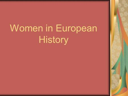 Women in European History. 15 th – 17 th Centuries Renaissance Reformation.