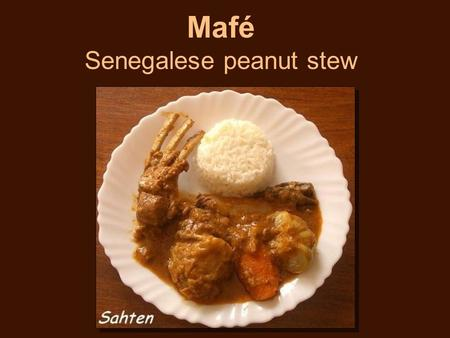 Mafé Senegalese peanut stew. Oil2 tablespoons Beef or lamb, cut into cubes2 pounds Balsamic vinegar3 tablespoons Tomato paste1/3 cup Chicken stock2 cups.