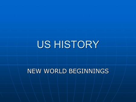 US HISTORY NEW WORLD BEGINNINGS. FIRST ARRIVALS Native Americans.