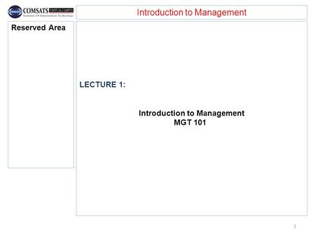 Introduction to Management LECTURE 1: Introduction to Management MGT 101 Reserved Area 1.