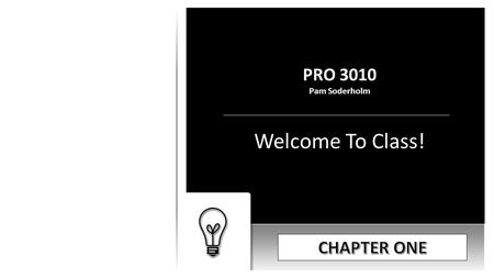 PRO 3010 Pam Soderholm Welcome To Class!. PMBOK® VS. The PMBOK® Guide The Term PBMOK® Refers to The Project Management Body of Knowledge. The PBMOK® Consists.
