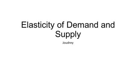 Elasticity of Demand and Supply Joudrey. Elasticity of Demand The formula that measures the actual change in quantity demanded for a product whose price.
