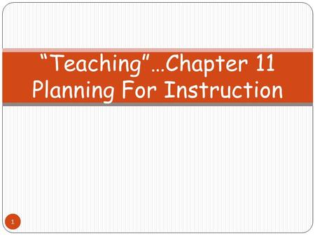 "11 ""Teaching""…Chapter 11 Planning For Instruction 1."