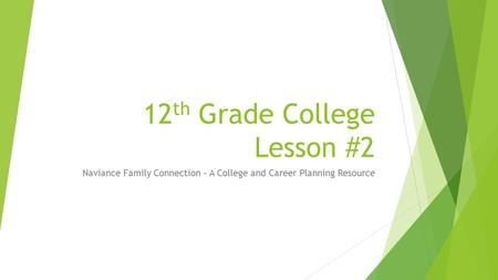 12 th Grade College Lesson #2 Naviance Family Connection – A College and Career Planning Resource.