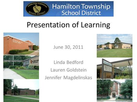 Presentation of Learning June 30, 2011 Linda Bedford Lauren Goldstein Jennifer Magdelinskas.