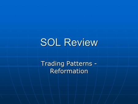 SOL Review Trading Patterns - Reformation. Major Trading Patterns Silk Road – overland trade route that carried goods from the Mediterranean cultures.